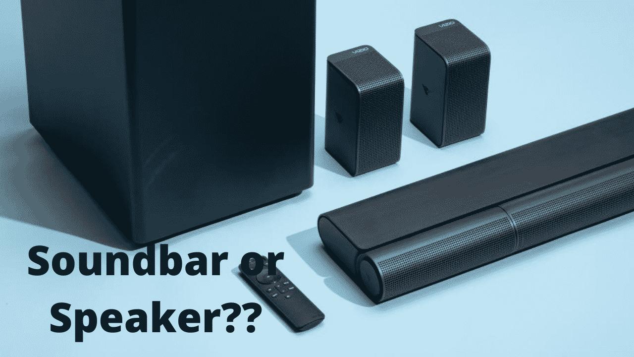 Soundbar or Speaker